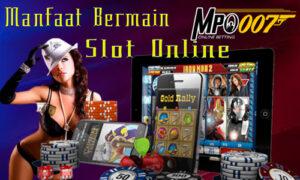 Manfaat Bermain Slot Online
